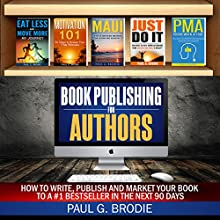 Book Publishing for Authors: How to Write, Publish and Market Your Book to a #1 Bestseller in the Next 90 Days Audiobook by Paul Brodie Narrated by Paul Brodie