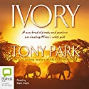 Ivory Audiobook by Tony Park Narrated by Mark Davis