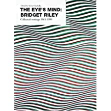 The Eye's Mind: Bridget Riley - Collected Writings, 1965-99