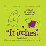 It Itches: A Stash of Knitting Cartoons