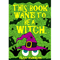 This Book Wants To Be A Witch – A Fun Early Reader Story Book for Toddlers, Preschool, Kindergarten and 1st Graders: An…