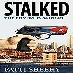 Stalked: The Boy Who Said No | Patti Sheehy