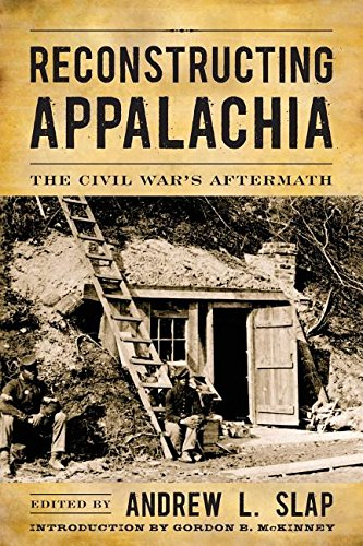 Reconstructing Appalachia: The Civil War's Aftermath (New Directions In Southern History)