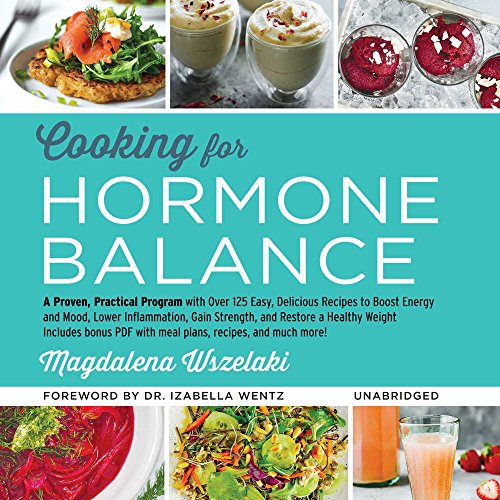 Cooking for Hormone Balance: A Proven, Practical Program With over 125 Easy, Delicious Recipes to Boost Energy and Mood, Lower Inflammation, Gain Strength, and Restore a Healthy Weight by HarperCollins Publishers and Blackstone Audio