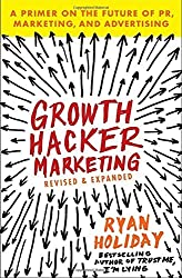 Growth Hacker Marketing: A Primer on the Future of PR, Marketing, and Advertising by Ryan Holiday (2014-09-30)