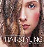 The Complete Book of Hairstyling, Charles Worthington, 1847327184