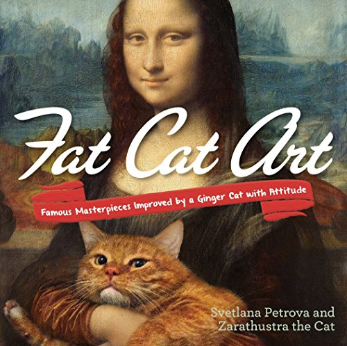 Fat Cat Art: Famous Masterpieces Improved by a Ginger Cat with Attitude [Svetlana Petrova] (Tapa Blanda)
