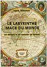 Le labyrinthe, image du monde: Les détours et les contours du devenir par Béresniak