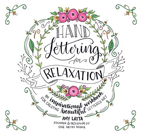 Creative Lettering - Hand Lettering for Relaxation: An Inspirational Workbook for Creating Beautiful Lettered Art