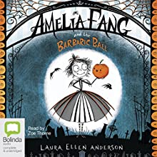 Amelia Fang and the Barbaric Ball: Amelia Fang, Book 1 Audiobook by Laura Ellen Anderson Narrated by Zoe Thorne