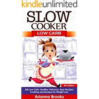 Slow Cooker: Low Carb: 250 Low Carb, Healthy, Delicious, Easy Recipes: Cooking and Recipes for Weight Loss (Slow Cooker…