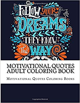 Image of: Sayings Amazoncom Motivational Quotes Adult Coloring Book Positive Inspirational Coloring Book For Adults Women Men Teens And Girls Inspirational Coloring Bright Drops Amazoncom Motivational Quotes Adult Coloring Book Positive