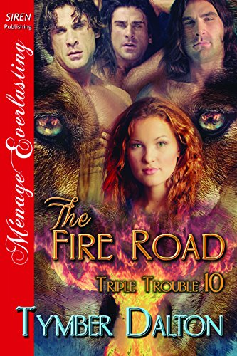 The Fire Road [Triple Trouble 10] (Siren Publishing Menage Everlasting)