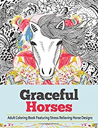 Graceful Horses: An Adult Coloring Books Featuring Stress Relieving Horse Designs