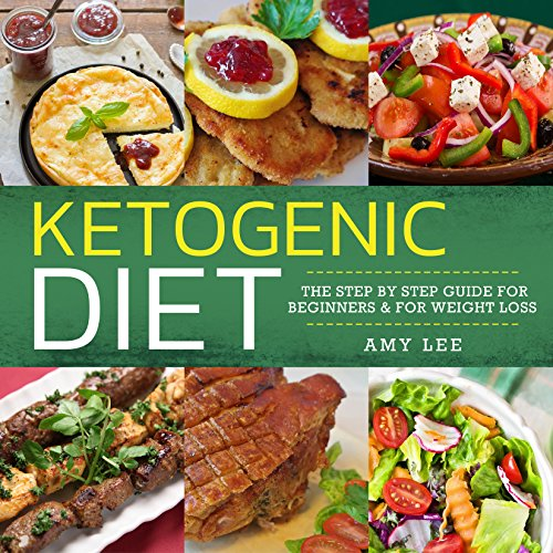 Ketogenic Diet :The Step by Step Guide For Beginners & For Weight Loss by Amy Lee