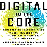 Digital to the Core: Remastering Leadership for Your Industry, Your Enterprise, and Yourself | Mark Raskino,Graham Waller