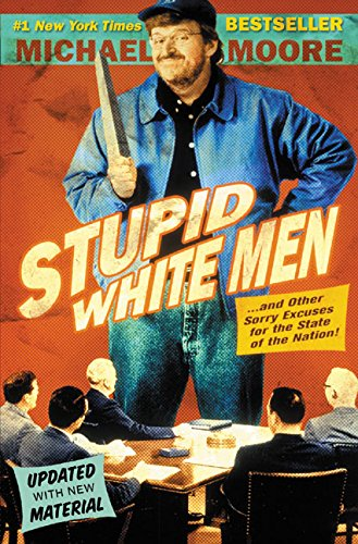 Stupid White Men: ...And Other Sorry Excuses for the State of the Nation!