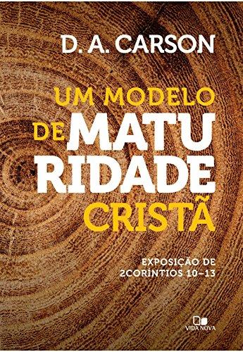 Um Modelo de Maturidade Cristã. Exposição de 2 Coríntios 10-13