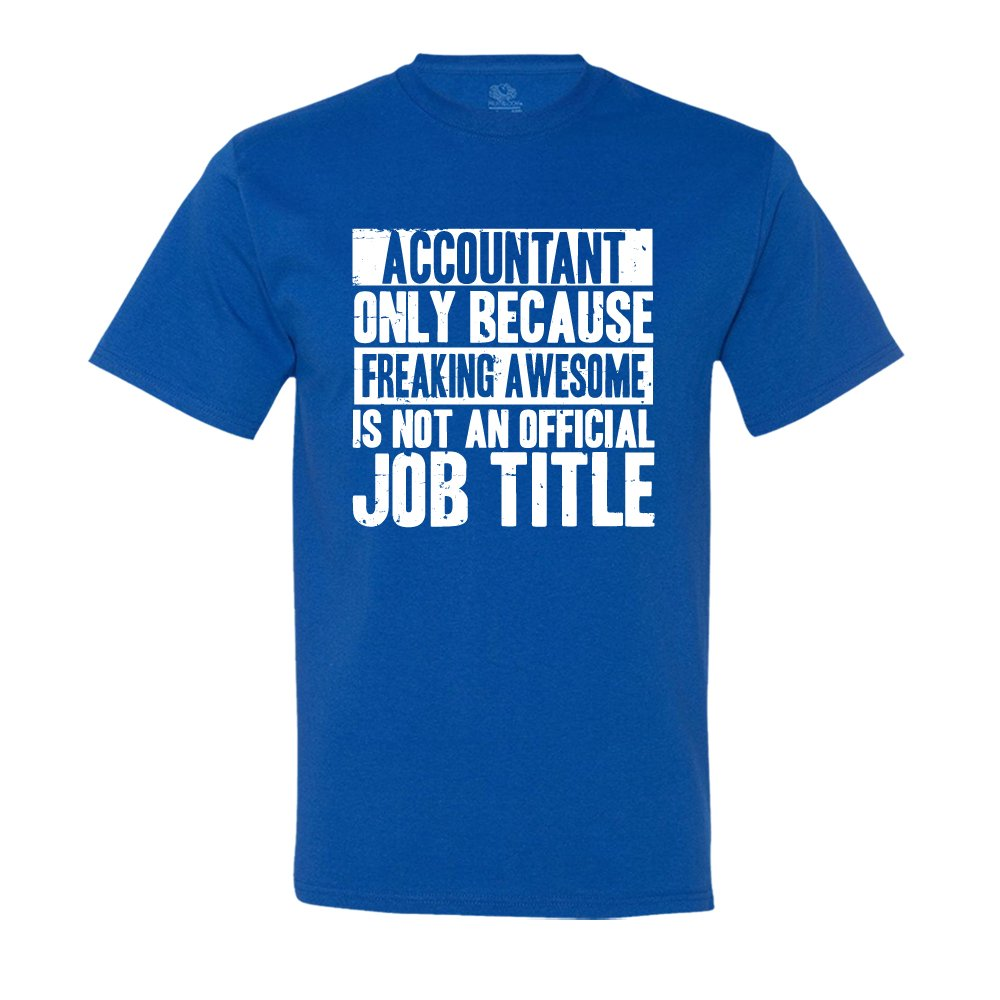 Accountant Only Because Freaking Awesome Is Not An Job Title T Shirt 6636