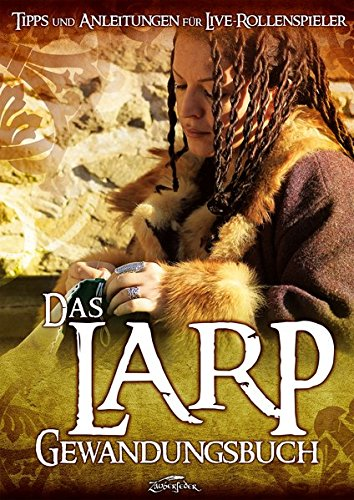 Das Larp-Gewandungsbuch: Tipps und Anleitungen für Live-Rollenspieler Taschenbuch – 1. März 2016 Robert Albrecht Zauberfeder Verlag 3938922605 Basteln / Handarbeiten