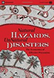Natural Hazards, UnNatural Disasters: The Economics of Effective Prevention