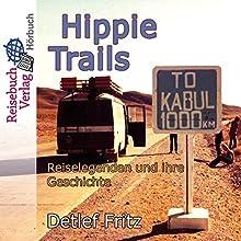 Hippie-Trails: Reiselegenden und ihre Geschichte Hörbuch von Detlef Fritz Gesprochen von: Adam Wittek