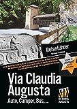 """Via Claudia Augusta Reiseführer """"standard mit 57 Farbseiten: Auf der Römischen Kaiserstraße von der bayerischen Donau über die Alpen an die Adria ... und über 200 ausgewählte Gast-Betriebe"""