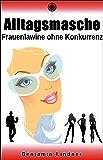 Die Alltagsmasche: Frauenlawine Ohne Konkurrenz