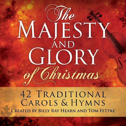 The Majesty And Glory Of Christmas: 42 Traditional Carols and Hymns