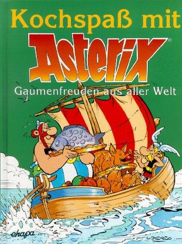 Kochspass mit Asterix: Kochspaß mit Asterix, Gaumenfreuden aus aller Welt