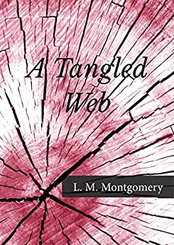 a tangled web ebook l m montgomery amazonca kindle store