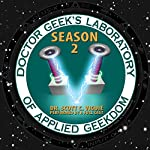 Doctor Geek's Laboratory, Season 2: Investigating the Exploration of STEAM (Science, Technology, Engineering, Art, and Math) | Dr. Scott C. Viguié