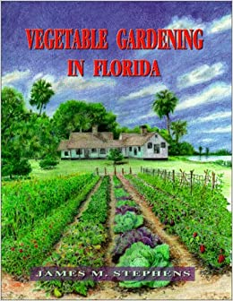Perfect Vegetable Gardening In Florida: James M. Stephens: 9780813016740:  Amazon.com: Books Good Ideas