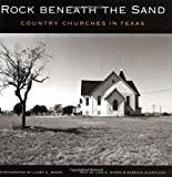 Rock beneath the Sand: Country Churches in Texas (Sam Rayburn Series on Rural Life, sponsored by Texas A&M University-Commerce)