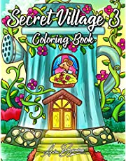 Secret Village Coloring Book 3: An Adult Coloring Book Featuring Magical Garden Scenes, Adorable Hidden Homes and Whimsical Tiny Creatures