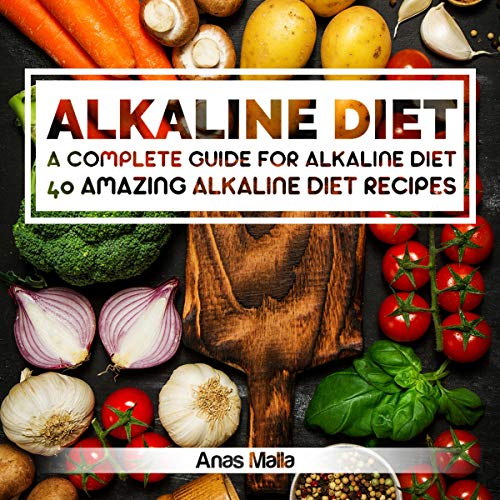 Alkaline Diet: 2 Manuscripts: A Complete Guide for Alkaline Diet: 40 Amazing Alkaline Diet Recipes by Anas Malla
