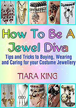 How To Be A Jewel Diva: Tips and Tricks to Buying, Wearing and Caring for your Costume Jewellery (English Edition) de [King, Tiara]