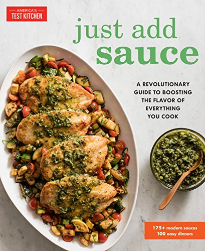 Just Add Sauce: A Revolutionary Guide to Boosting the Flavor of Everything You Cook