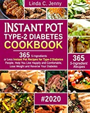 Instant Pot Type-2 Diabetes Cookbook: 365 5-Ingredient or Less Instant Pot Recipes for Type-2 Diabetes People, Help You Live Happily and Comfortable, Lose Weight and Reverse Your Diabetes