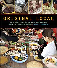 Original Local: Indigenous Foods, Stories, and Recipes from the Upper Midwest Paperback – November 1, 2013 #1