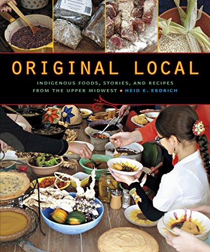 Original Local: Indigenous Foods, Stories, and Recipes from the Upper Midwest (Native American Cuisine)