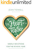 The Heart of a Teacher: Weekly Devotions for the School Year