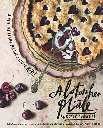 A Lot on Her Plate: A New Way to Cook For Two, A Few or Plenty