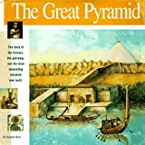 The Great Pyramid: The story of the farmers, the god-king and the most astonding structure ever built (Wonders of the World Book)
