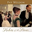 Habits of the House Audiobook by Fay Weldon Narrated by Katherine Kellgren