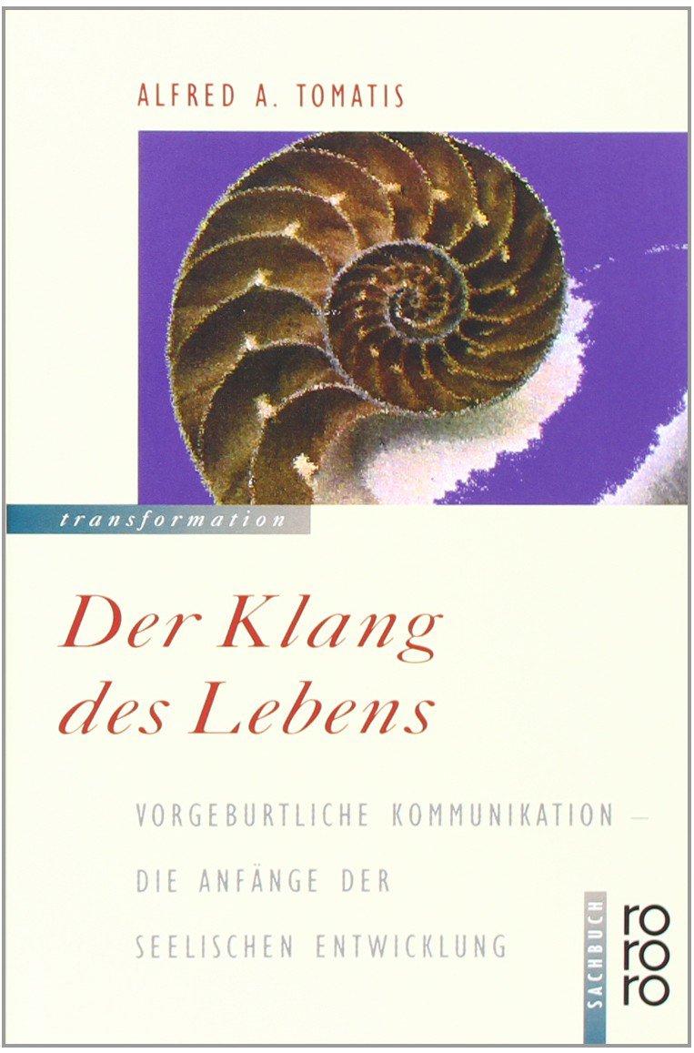 Der Klang des Lebens. Vorgeburtliche Kommunikation - Die Anfänge der seelischen Entwicklung.