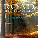 The Road Less Traveled: A Story of Love, Pain, Hope and Everything in Between | Elizabeth Billingsley