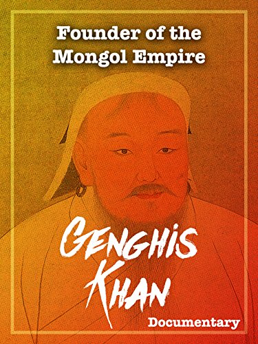 Founder Of The Mongol Empire Genghis Khan Documentary