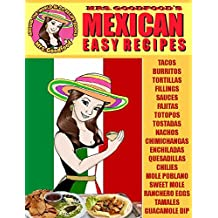 Mexican: Easy Recipes (Mrs. Goodfood's Around The World in 20 Recipe Books): Beginner´s Guide
