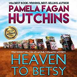 Heaven to Betsy (What Doesn't Kill You, #5)
